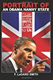 Portrait Of An Obama Nanny State: If It Can Happen To The Brits, It Can Happen To Us (1475087713) by Smith, F. LaGard