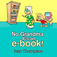 No Grandma It's an E-book Audiobook by Ivan Thompson Narrated by Mutt Rogers