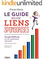 Le guide des liens sponsoris�s: Google AdWords en 150 questions/r�ponses