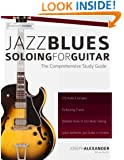 Jazz Blues Soloing for Guitar: The Comprehensive Study Guide (Fundamental Changes in Jazz Guitar) (Volume 3)