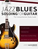 Jazz Blues Soloing for Guitar: The Comprehensive Study Guide: Volume 3 (Fundamental Changes in Jazz Guitar)