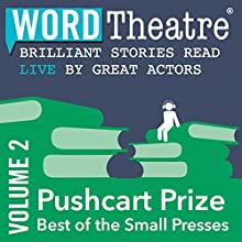 WordTheatre: Pushcart Prize: Best of the Small Presses, Volume 2  by Brian Doyle, Marvin Cohen, Philip Dacey, David Schuman, Peter Moore Smith Narrated by Linus Roache, Brian Cox, Janel Moloney, Nicholas Brendon, Gil Bellows, Wendy Makkena