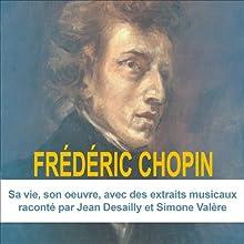Frédéric Chopin: Sa vie, son œuvre | Livre audio Auteur(s) : Claude Dufresne Narrateur(s) : Jean Dessailly, Simone Valère