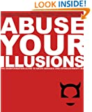 Abuse Your Illusions: The Disinformation Guide to Media Mirages and Establishment Lies (Disinformation Guides)