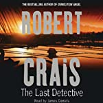 The Last Detective: An Elvis Cole Novel (       ABRIDGED) by Robert Crais Narrated by James Daniels