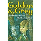 Golden & Grey (An Unremarkable Boy and a Rather Remarkable Ghost) (Golden and Grey) ~ Louise Arnold
