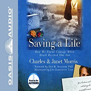 Saving A Life: How We Found Courage When Death Rescued Our Son | [Charles Morris, Janet Morris]