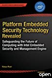 Platform Embedded Security Technology Revealed: Safeguarding the Future of Computing with Intel Embedded Security and Mana...