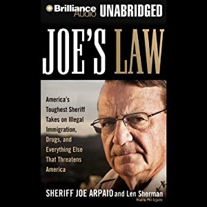 Joe's Law: America's Toughest Sheriff Takes on Illegal Immigration, Drugs and Everything Else | [Joe Arpaio, Len Sherman]