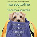 Meet Me at Emotional Baggage Claim (       UNABRIDGED) by Lisa Scottoline, Francesca Serritella Narrated by Lisa Scottoline, Francesca Serritella