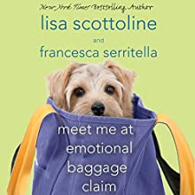 Meet Me at Emotional Baggage Claim Audiobook by Lisa Scottoline, Francesca Serritella Narrated by Lisa Scottoline, Francesca Serritella