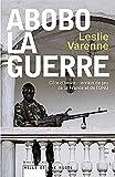 echange, troc Leslie Varenne - Abobo-la-guerre: Côte d'Ivoire : terrain de jeu de la France et de l'ONU