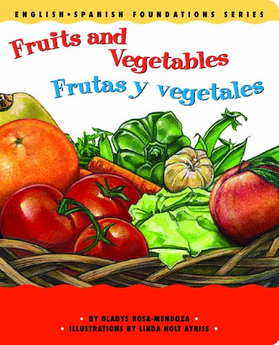 Fruits and Vegetables / Frutas y vegetales (English and Spanish Foundations Series) (Book #10) (Bilingual) (Board Book) (English and Spanish Edition)