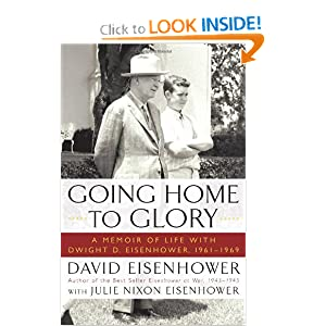 Going Home To Glory: A Memoir of Life with Dwight D. Eisenhower, 1961-1969
