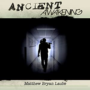 Ancient Awakening: The Ancient, Book 1 | [Matthew Bryan Laube]