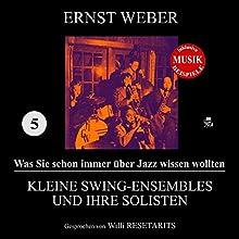 Kleine Swing-Ensembles und ihre Solisten (Was Sie schon immer über Jazz wissen wollten 5) Hörbuch von Ernst Weber Gesprochen von: Willi Resetarits