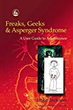 Freaks, Geeks & Asperger Syndrome: A User Guide to Adolescence