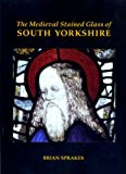 img - for The Medieval Stained Glass of South Yorkshire (Corpus Vitraearum Medii Aevi: Great Britain) book / textbook / text book