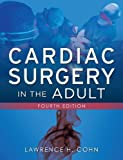 img - for Cardiac Surgery in the Adult, Fourth Edition by Cohn, Lawrence Published by McGraw-Hill Professional 4th (fourth) edition (2011) Hardcover book / textbook / text book