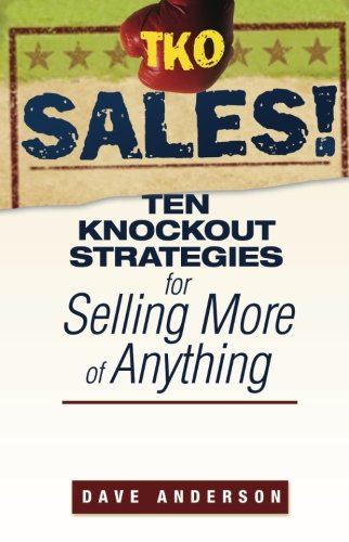 TKO Sales: Ten Knockout Strategies for Selling More of Anything