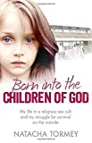 Natacha Tormey Born into the Children of God: My life in a religious sex cult and my struggle for survival on the outside