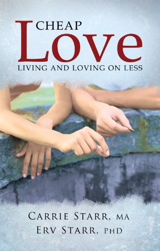 Carrie Starr MA and Erv Starr PhD - Cheap Love: Living and Loving on Less