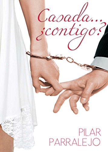 Casada... ¿contigo? por Pilar Parralejo