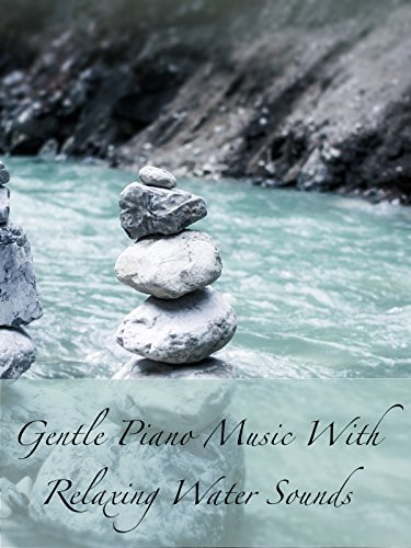 Gentle Piano Music With Relaxing Water Sounds