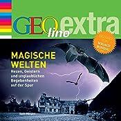 Magische Welten. Hexen, Geistern und unglaublichen Begebenheiten auf der Spur (GEOlino extra Hör-Bibliothek) | Martin Nusch