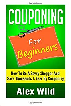 Couponing For Beginners: How To Be A Savvy Shopper And Save Thousands A Year By Couponing (Better Living Books) (Volume 2)