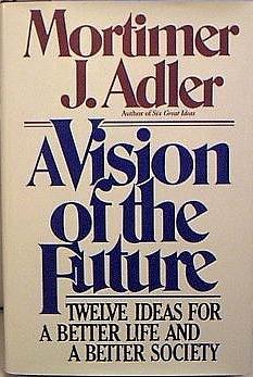 Vision of the Future, Adler, Mortimer J.