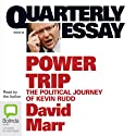 Quarterly Essay 38: Power Trip: The Political Journey of Kevin Rudd (       UNABRIDGED) by David Marr Narrated by David Marr