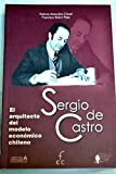 img - for Sergio de Castro. El arquitecto del modelo economico chileno book / textbook / text book