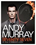 Andy Murray Seventy-Seven: My Road to...