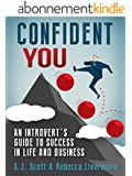 Confident You: An Introvert's Guide to Success in Life and Business (English Edition)