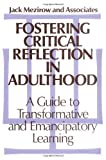Fostering Critical Reflection in Adulthood: A Guide to Transformative and Emancipatory Learning 1st (first) Edition by Mezirow, Jack [1990]