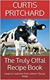 The Truly Offal Recipe Book: How to Cook the Parts Others Throw Away