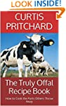 The Truly Offal Recipe Book: How to C...