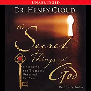 The Secret Things of God: Unlocking the Treasures Reserved for You | [Dr. Henry Cloud]