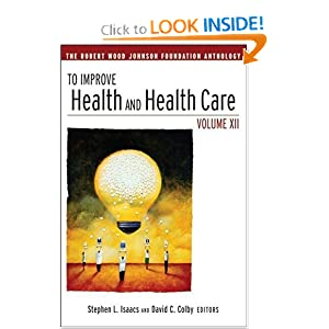 To Improve Health and Health Care: The Robert Wood Johnson Foundation Anthology  by Stephen L. Isaacs
