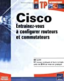 Cisco : Entra�nez-vous � configurer routeurs et commutateurs