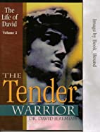The Life of David: The Tender Warrior Volume…
