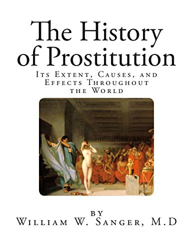 The History of Prostitution: Its Extent, Causes, and Effects Throughout the World (Social Sciences - Prostitution)