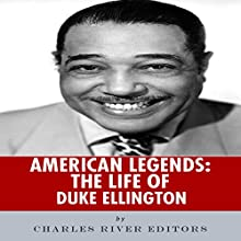 American Legends: The Life of Duke Ellington (       UNABRIDGED) by Charles River Editors Narrated by Diane Lehman