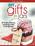 DIY Gifts In Jars: 30 Simple, Delicio...