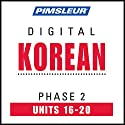 Korean Phase 2, Unit 16-20: Learn to Speak and Understand Korean with Pimsleur Language Programs Audiobook by  Pimsleur Narrated by  Pimsleur