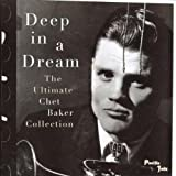 Deep in a Dream: Ultimate Chet Baker Collection ~ Chet Baker