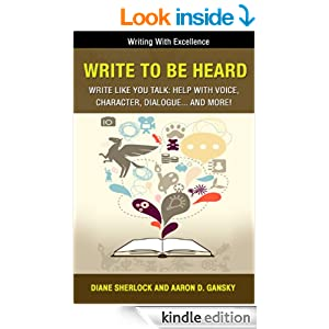 Write To Be Heard - Write Like You Talk: Help With Voice, Character, Dialogue... and more! (Writing With Excellence)