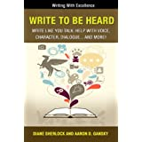 Write To Be Heard - Write Like You Talk: Help With Voice, Character, Dialogue... and more! (Writing With Excellence Book 6)
