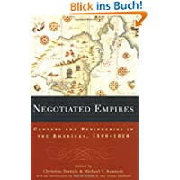 Negotiated Empires: Centers and Peripheries in the Americas, 1500-1820: Centers and Peripheries in the New World...